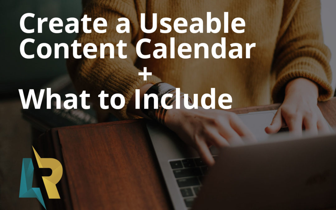 Create a Usable Content Calendar & What to Include