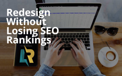 Redesign Your Website Without Losing SEO Rankings